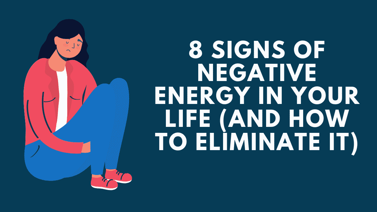 8 Signs of negative energy in your life